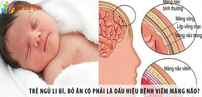 Trẻ ngủ li bì, bỏ ăn có phải là dấu hiệu của bệnh viêm màng não?