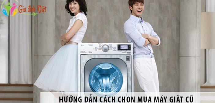 Hướng dẫn cách chọn mua máy giặt cũ