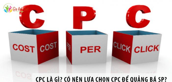CPC là gì? Có nên lựa chọn CPC để quảng bá sản phẩm?