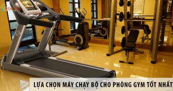 Lựa chọn máy chạy bộ cho phòng gym tốt nhất