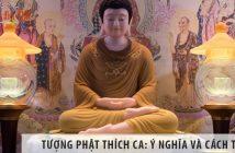 Tượng Phật Thích Ca: Ý nghĩa và cách thờ tượng tại nhà đúng cách